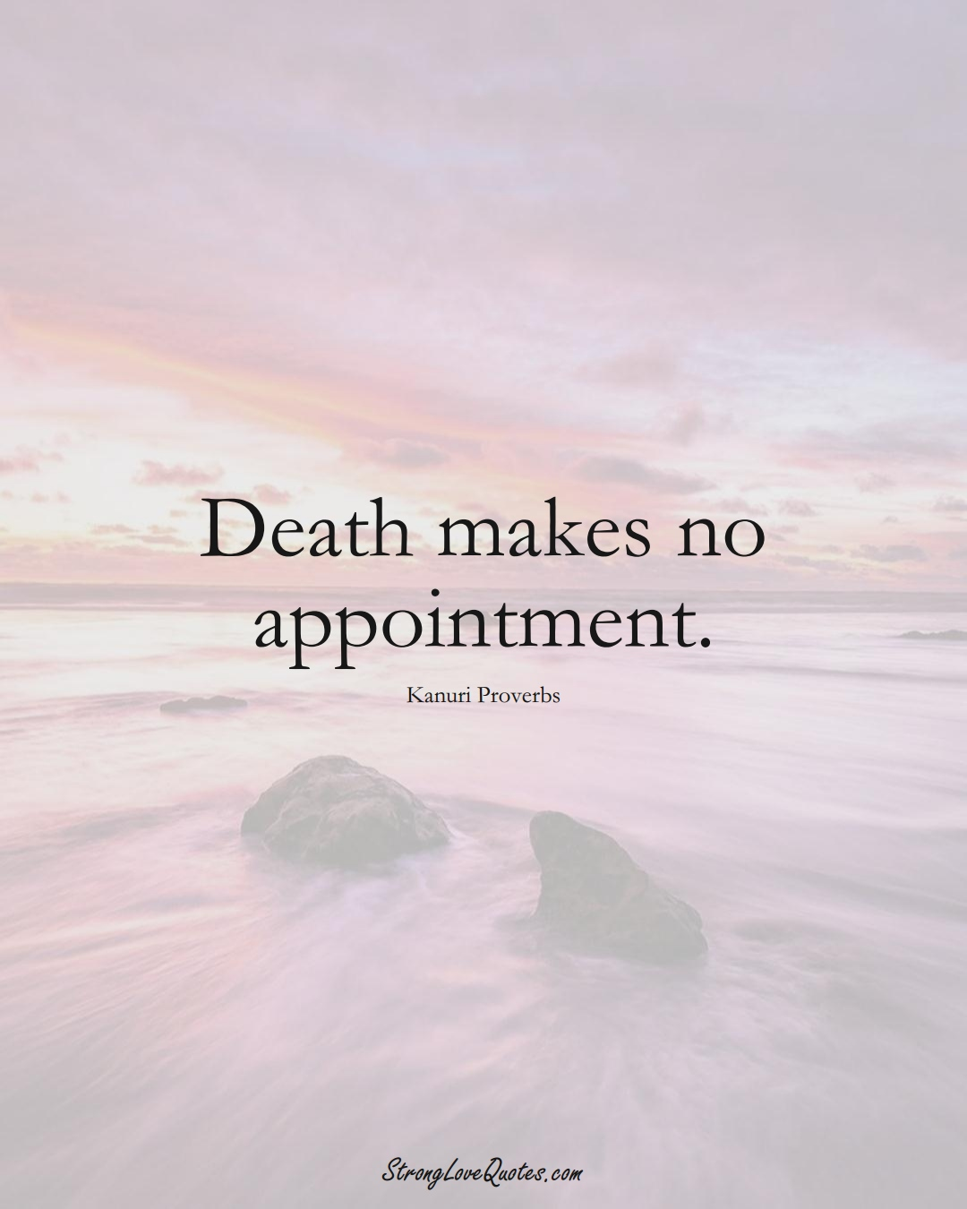 Death makes no appointment. (Kanuri Sayings);  #aVarietyofCulturesSayings