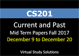 CS201 Current and Past Mid Term Papers from December 9 to December 20 Fall 2017