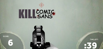 Kill Comic Sans: Do the World a Favor ( Online Game )