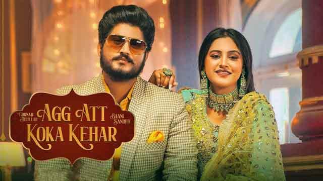 Gurnam Bhullar Baani Sandhu - Agg Att Koka Kehar Lyrics