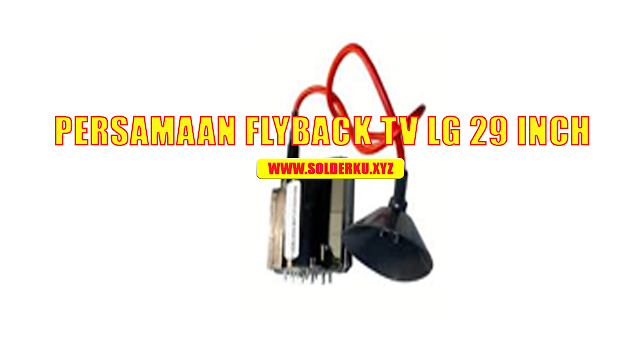 Persamaan flyback tv lg 29 inch