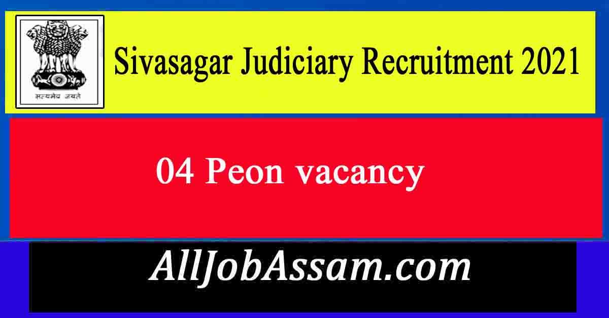 Sivasagar Judiciary Recruitment 2021- 04 Peon Vacancy