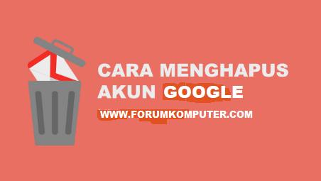 Cara Menghapus Akun Google Gmail Secara Permanen