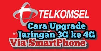 Cara Upgrade Jaringan 3G Ke 4G  Telkomsel Via Android