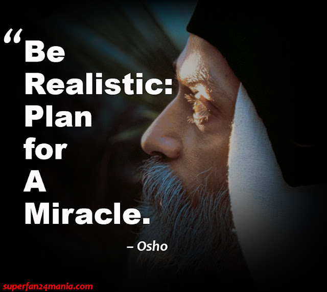 """Be realistic: Plan for a miracle."""