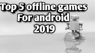 Top 5 offline games For android 2019