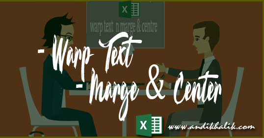 Menggunakan Fungsi Wrap Text dan Marge and center (Menggabungkan Tabel dan Menyesuaikan teks)
