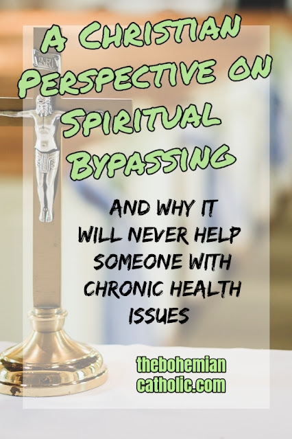 bohemian catholic spiritual bypassing chronic health issues christian