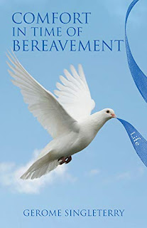 Comfort In Time Of Bereavement - A Christian Book That gives Comfort To People Durning The Lost Of A Love One, Or a Friend To Death