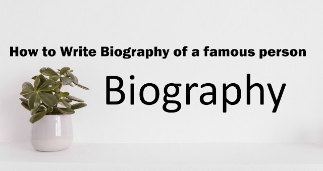 6 Tips: How to Write Biography like Professionally of a famous person