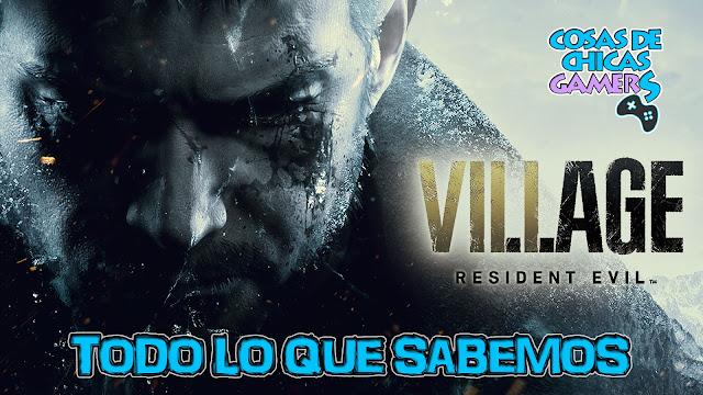 RESIDENT EVIL VILLAGE - TODO LO QUE SABEMOS