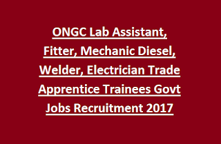 ONGC Lab Assistant, Fitter, Mechanic Diesel, Welder, Electrician Trade Apprentice Trainees Govt Jobs Recruitment 2017