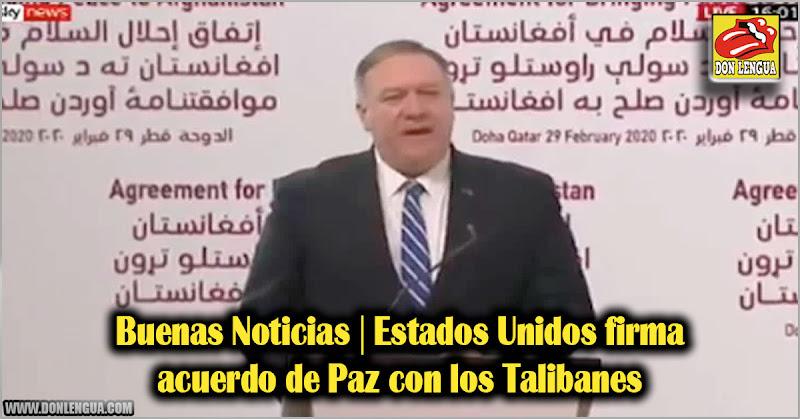 Buenas Noticias | Estados Unidos firma acuerdo de Paz con los Talibanes
