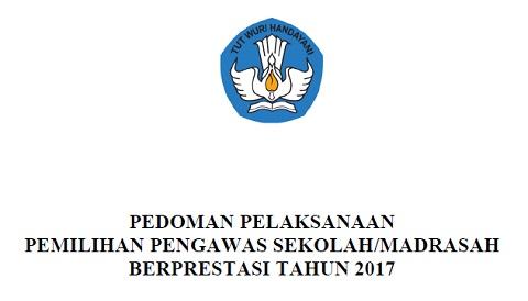 Pedoman Pemilihan Pengawas Sekolah/Madrasah (SD/MI, SMP/MTs, SMA/MA, SMK/MAK) Berprestasi Tahun 2017