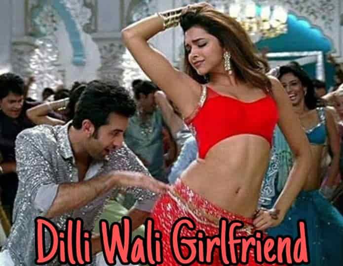 Dilli wali girlfriend lyrics from Yeh Jawaani Hai Deewani movie