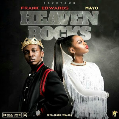 Frank Edwards - Heaven Rocks Lyrics