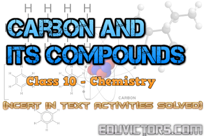 Class 10 - Chemistry - Carbon and Its Compounds (NCERT In Text Activities Solved) (#cbsenotes)(#eduvictors)