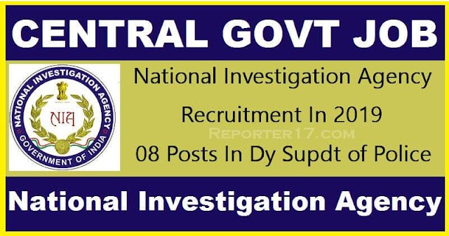 Government Job : National Investigation Agency (NIA) में भर्ती In 2019 - 08 Posts In Dy Supdt of Police