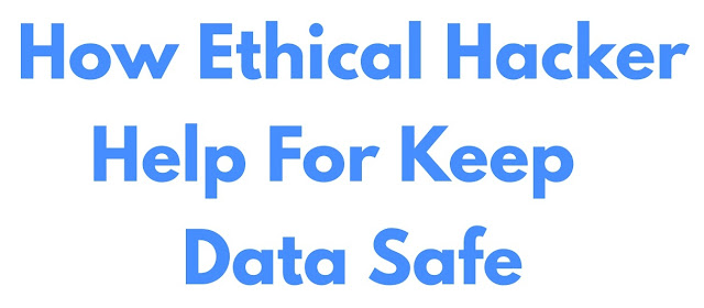How Ethical Hacker Help For Keep Data Safe