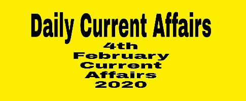 Current Affairs 4 February 2020: Daily Current Affairs, Latest Gk
