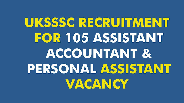 UKSSSC RECRUITMENT FOR 12 ASSISTANT ACCOUNTANT & PERSONAL ASSISTANT VACANCY