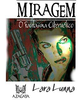 MIRAGEM (O Fantasma Cibernético Livro 1) - Lara Lunna