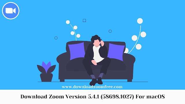 Download Zoom Version 5.4.1 (58698.1027) For macOS