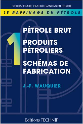 Livre : Raffinage du pétrole Tome 1 - Pétrole brut, Produits pétroliers, Schémas de fabrication PDF