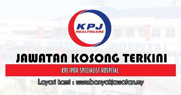 Jawatan Kosong 2020 di KPJ Ipoh Specialist Hospital