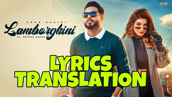 Lamborghini Lyrics in English | With Translation | – Khan Bhaini