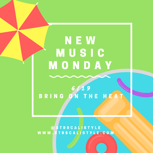 Keepin It Cali: New Music Monday 6/19 - Bring on the Heat