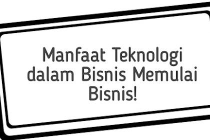 Manfaat Teknologi dalam Bisnis Memulai Bisnis!