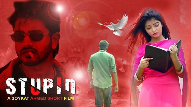 Stupid (2017) Bangla Short Film Ft. Shupto & Anmon Full HDRip 720p