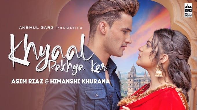 Khyaal Rakhya Kar Lyrics- Asim Riaz and Himanshi Khurana