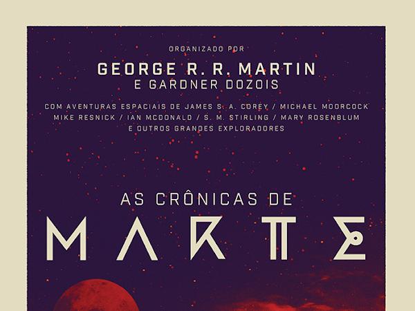 [Resenha] As Crônicas de Marte, organização de George R. R. Martin e Gardner Dozois, de vários autores e Arqueiro