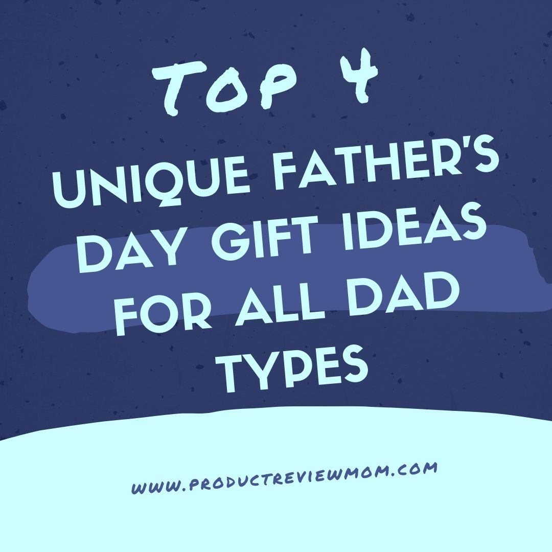 Top 4 Unique Father's Day Gift Ideas for All Dad Types