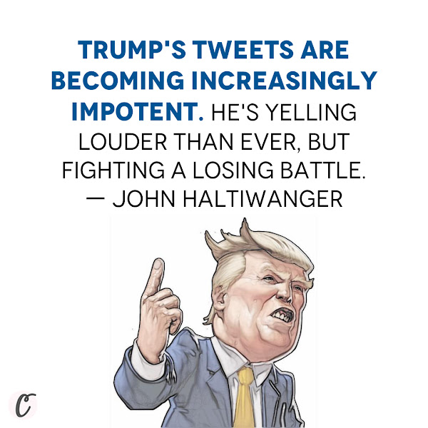 Trump's tweets are becoming increasingly impotent. He's yelling louder than ever, but fighting a losing battle. — John Haltiwanger, Senior Politics Reporter, Business Insider