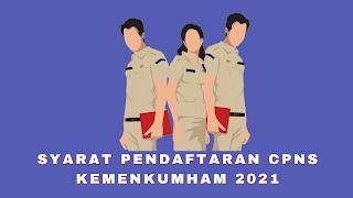 Syarat Pendaftaran CPNS Kemenkumham 2021