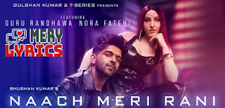 Naach Meri Rani Lyrics By Guru Randhawa