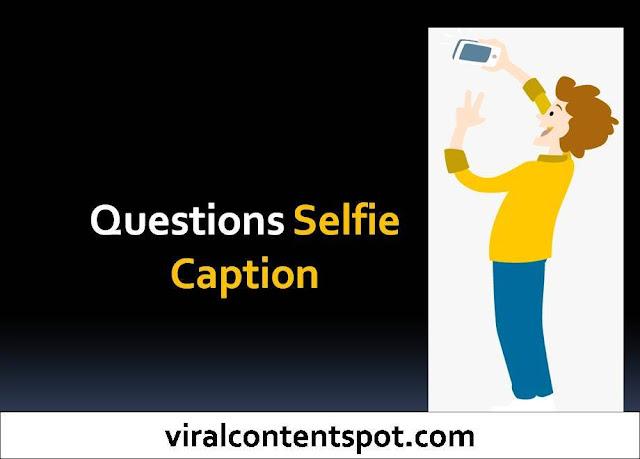 Questions Selfie Caption