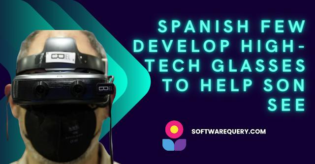 softwarequery.com-Spanish Few Develop High TechGlassesToHelpSonSee
