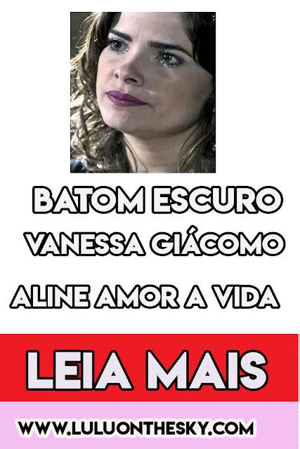 Descubra o batom escuro da Vanessa Giácomo, a Aline em Amor á Vida