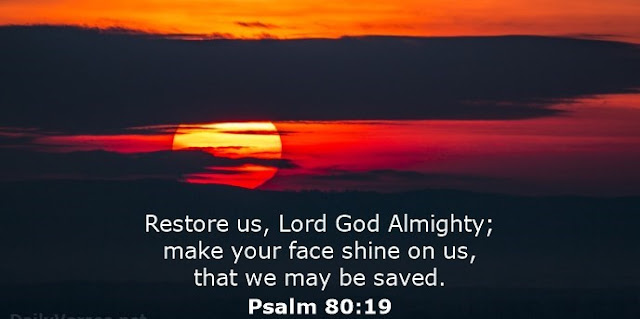 Restore us, Lord God Almighty; make your face shine on us, that we may be saved.
