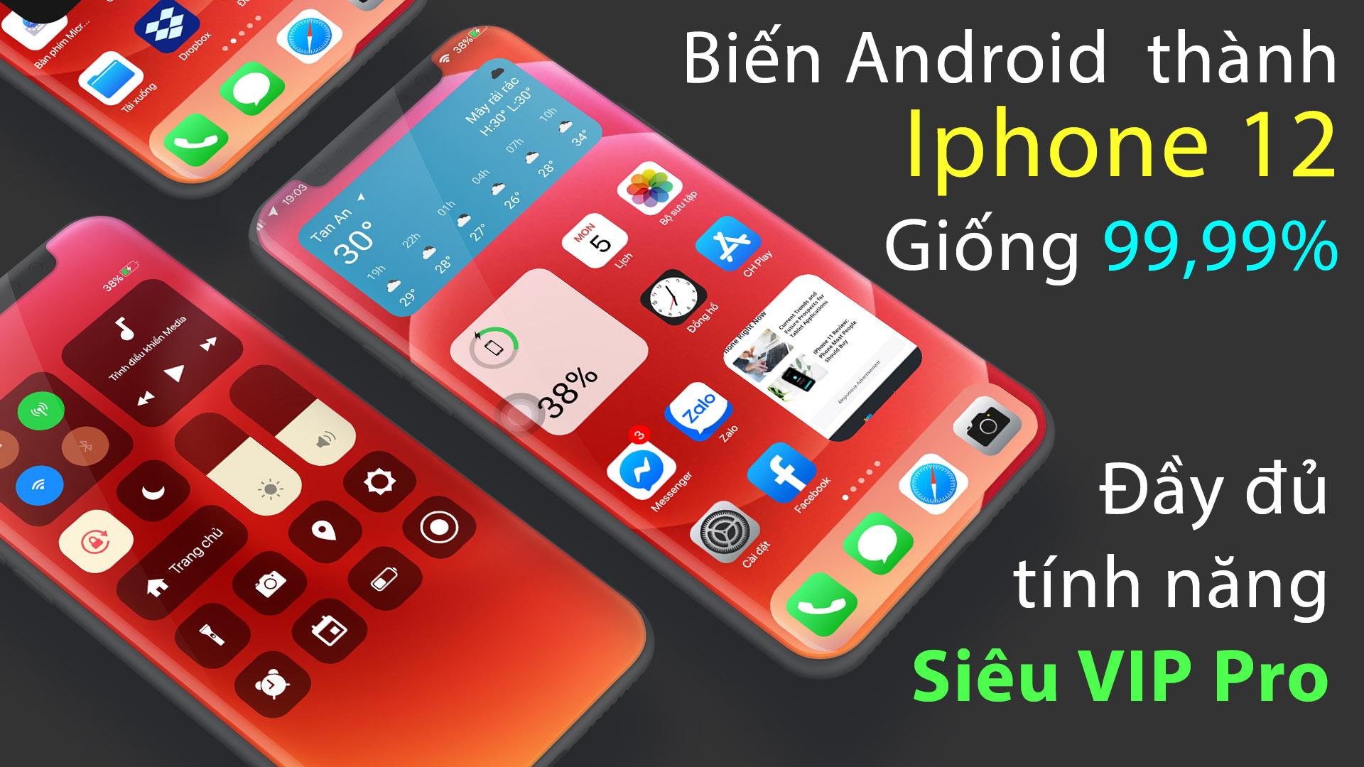 Cách biến điện thoại Android thành iPhone 12 chạy iOS 14 giống 99,999% đầy đủ tính năng 2021