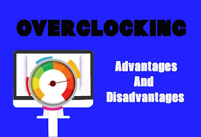 5 Advantages and Disadvantages of Overclocking | Drawbacks & Benefits of Overclocking