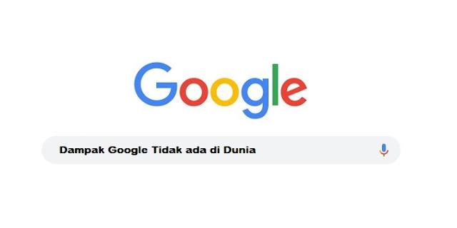 5 Dampak Jika Google Tidak ada di Dunia