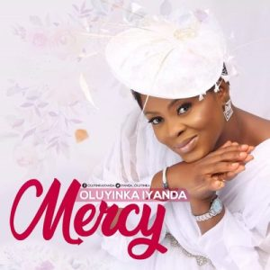 Oluyinka Iyanda – Mercy   Mp3 Song