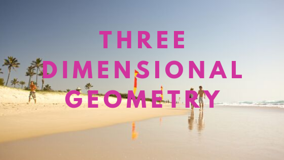 THREE DIMENSIONAL GEOMETRY