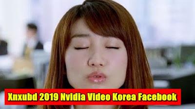 Xnxubd 2019 Nvidia Video Korea Facebook Terbaru 2021