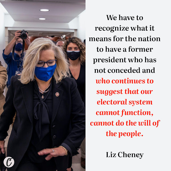 We have to recognize what it means for the nation to have a former president who has not conceded and who continues to suggest that our electoral system cannot function, cannot do the will of the people. — Rep. Liz Cheney (R-Wyoming)